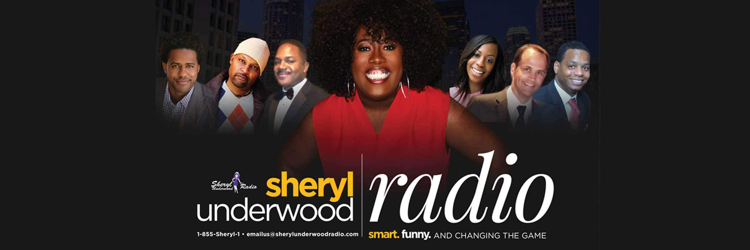 Sheryl Underwood Radio. Smart. Funny. And Changing The Game.