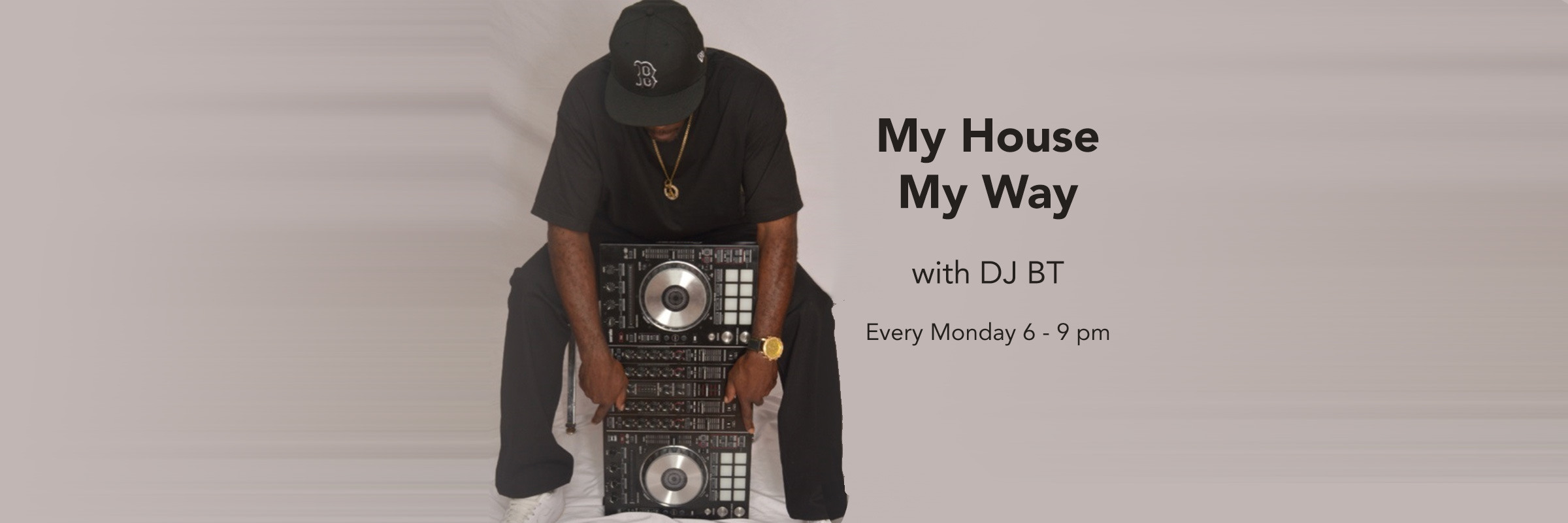 DT BT - My House, My Way - Every Monday 6-9pm